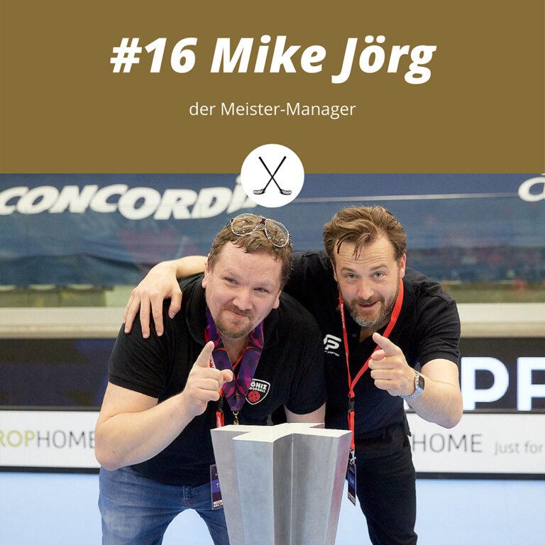 #16 Mike Jörg, der Meister-Manager