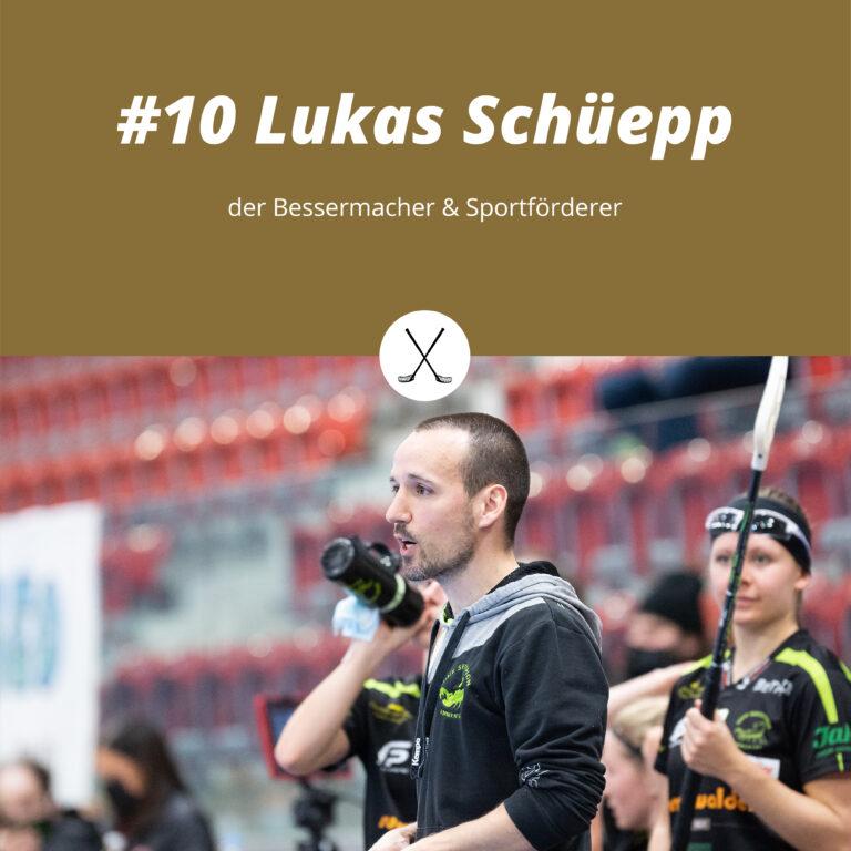 #10 Lukas Schüepp, der Bessermacher & Sportförderer